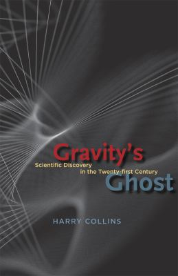 Gravity's Ghost : Scientific Discovery in the Twenty-first Century