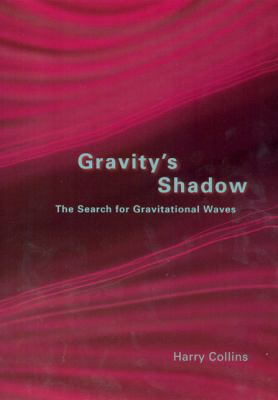 Gravity's Shadow The Search for Gravitational Waves