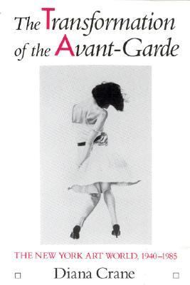 Transformation of the Avant-Garde The New York Art World, 1940-1985