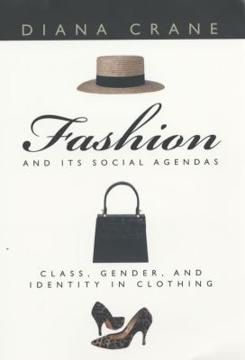 Fashion and Its Social Agendas Class, Gender, and Identity in Clothing
