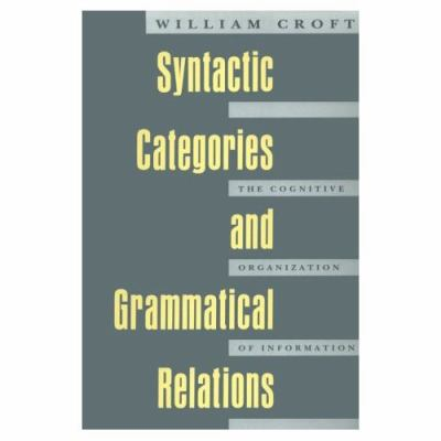 Syntactic Categories and Grammatical Relations The Cognitive Organization of Information