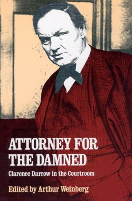 Attorney for the Damned Clarence Darrow in the Courtroom