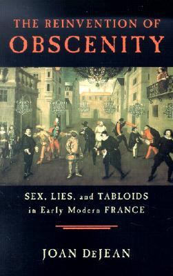 Reinvention of Obscenity Sex, Lies, and Tabloids in Early Modern France