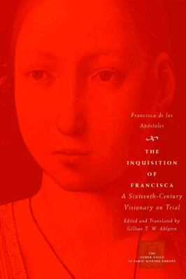 Inquisition of Francisca A Sixteenth-Century Visionary on Trial