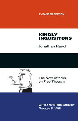 Kindly Inquisitors : The New Attacks on Free Thought, Expanded Edition