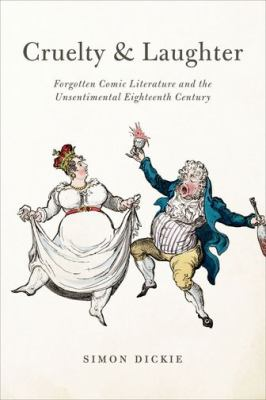 Cruelty and Laughter : Forgotten Comic Literature and the Unsentimental Eighteenth Century