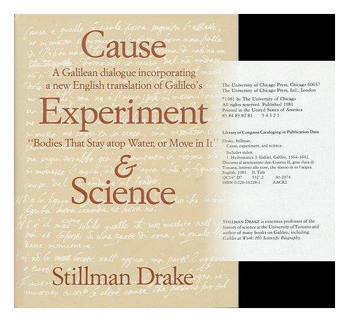 Cause, Experiment, and Science: A Galilean Dialogue, Incorporating a New English Translation of Galileo's Bodies That Stay Atop Water, or Move in It