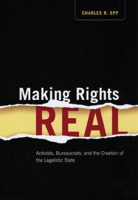 Making Rights Real: Activists, Bureaucrats, and the Creation of the Legalistic State (Chicago Series in Law and Society)