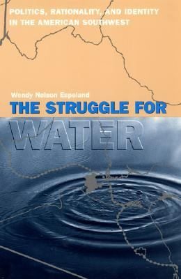 Struggle for Water Politics, Rationality, and Identity in the American Southwest