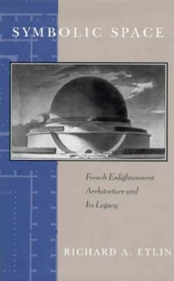 Symbolic Space French Enlightenment Architecture and Its Legacy
