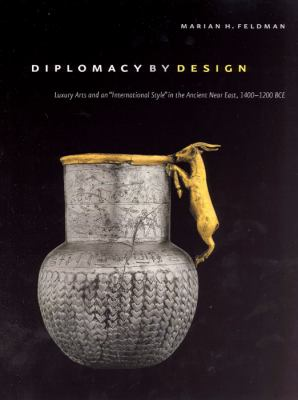 "Diplomacy by Design Luxury Arts And an ""international Style"" in the Ancient Near East, 1400-1200 Bce"
