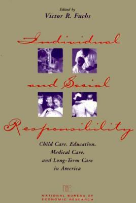 Individual and Social Responsibility Child Care, Education, Medical Care, and Long-Term Care in America