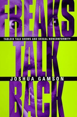 Freaks Talk Back Tabloid Talk Shows and Sexual Nonconformity