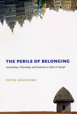 The Perils of Belonging: Autochthony, Citizenship, and Exclusion in Africa and Europe