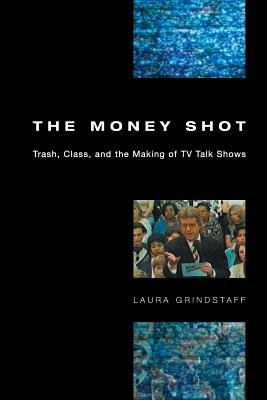 Money Shot Trash, Class, and the Making of TV Talk Shows