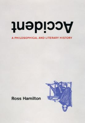 Accident A Philosophical and Literary History