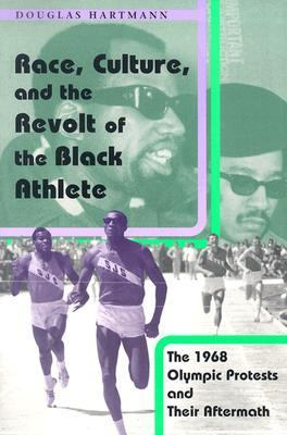 Race, Culture, and the Revolt of the Black Athlete The 1968 Olympic Protests and Their Aftermath