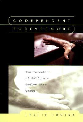 Codependent Forevermore The Invention of Self in a Twelve Step Group