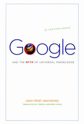 Google and the Myth of Universal Knowledge A View from Europe