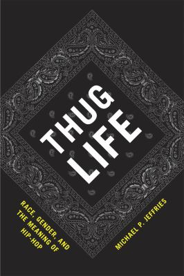 Thug Life : Race, Gender, and the Meaning of Hip-Hop
