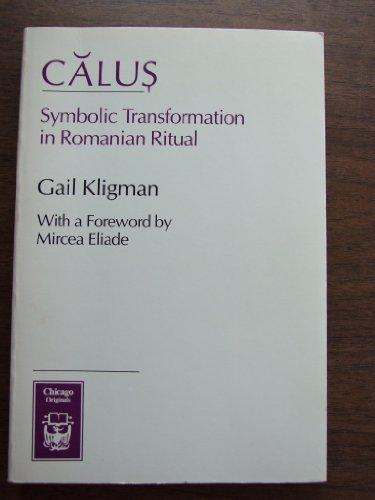 Calus: Symbolic Transformation in Romanian Ritual (Chicago Originals Series)