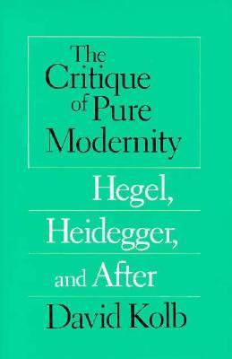 Critique of Pure Modernity Hegel, Heidegger, and After