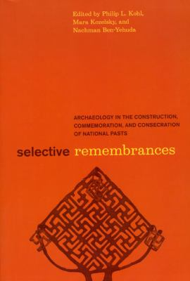 Selective Remembrances Archaeology in the Construction, Commemoration, and Consecration of National Pasts