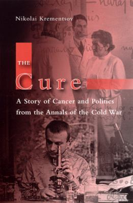 Cure A Story of Cancer and Politics from the Annals of the Cold War