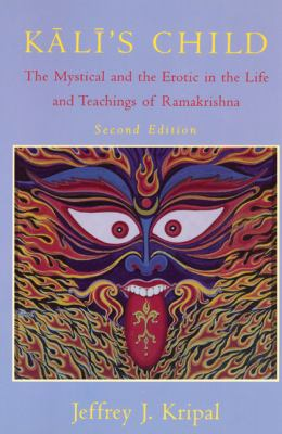 Kali's Child The Mystical and the Erotic in the Life and Teachings of Ramakrishna