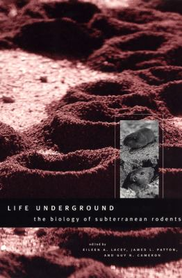 Life Underground The Biology of Subterranean Rodents