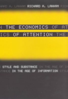 Economics of Attention Style and Substance in the Age of Information