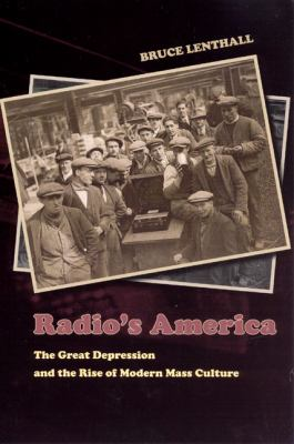 Radio's America The Great Depression and the Rise of Modern Mass Culture
