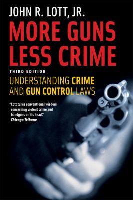 More Guns, Less Crime: Understanding Crime and Gun-Control Laws, Third Edition (Studies in Law and Economics)