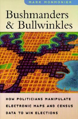 Bushmanders and Bullwinkles How Politicians Manipulate Electronic Maps and Census Data to Win Elections