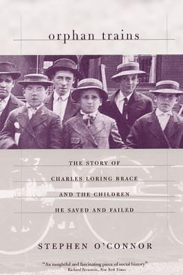 Orphan Trains The Story of Charles Loring Brace and the Children He Saved and Failed