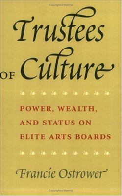 Trustees of Culture Power, Wealth, and Status on Elite Arts Boards