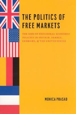 Politics of Free Markets The Rise of Neoliberal Economic Policies in Britain, France, Germany, And the United States