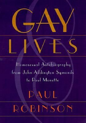 Gay Lives Homosexual Autobiography from John Addington Symonds to Paul Monette