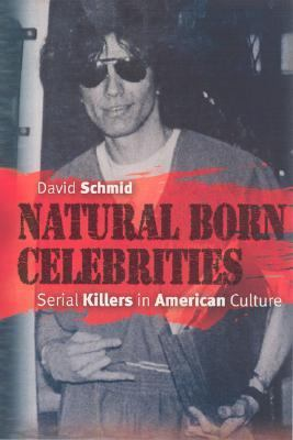 Natural Born Celebrities Serial Killers in American Culture