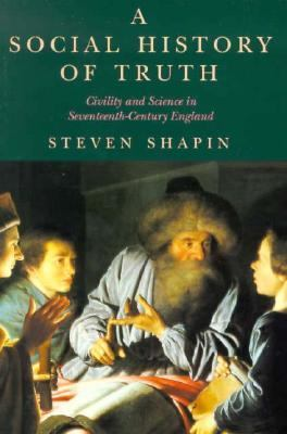 Social History of Truth Civility and Science in Seventeenth-Century England