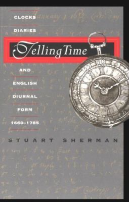 Telling Time Clocks, Diaries, and English Diurnal Form, 1660-1785