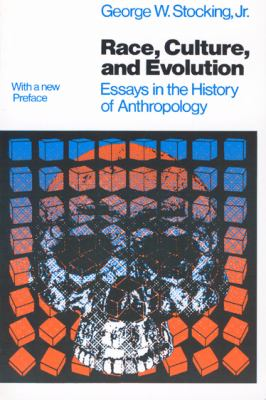 Race, Culture, and Evolution Essays in the History of Anthropology