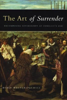 Art Of Surrender Decomposing Sovereignty At Conflict's End