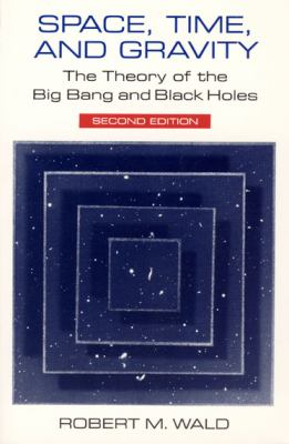 Space, Time, and Gravity The Theory of the Big Bang and Black Holes