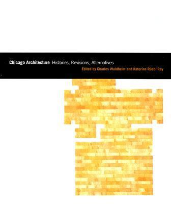 Chicago Architecture Histories, Revisions, Alternatives