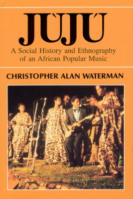 Juju A Social History and Ethnography of an African Popular Music