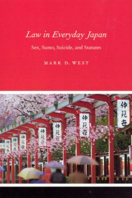 Law in Everyday Japan Sex, Sumo, Suicide, and Statutes