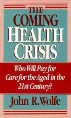 Coming Health Crisis Who Will Pay for Care for the Aged in the Twenty-First Century?