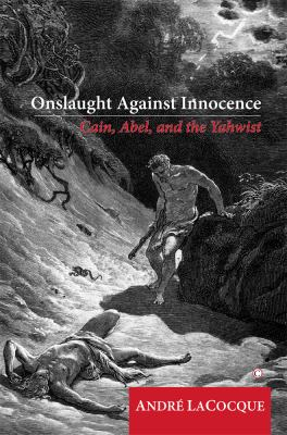 Onslaught Against Innocence: Cain, Abel and the Yahwist