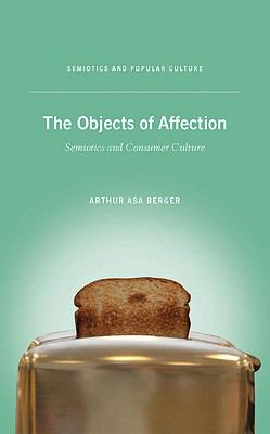 The Objects of Affection: Semiotics and Consumer Culture (Semiotics and Popular Culture)